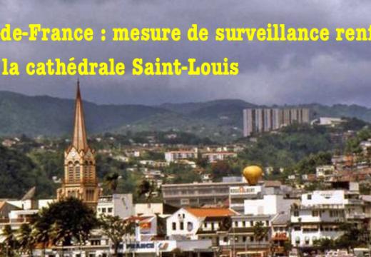 Fort-de-France : mesures de surveillance renforcée pour la cathédrale
