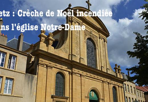 Metz : Crèche de Noël incendiée dans une église