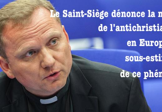 Le Saint-Siège dénonce la montée de l'intolérance antichrétienne en Europe