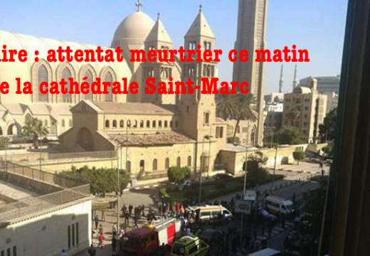 Le Caire : attentat meurtrier contre la cathédrale Saint-Marc