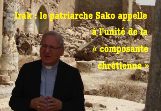Irak : le patriarche Sako appelle à l'unité de la « composante chrétienne »