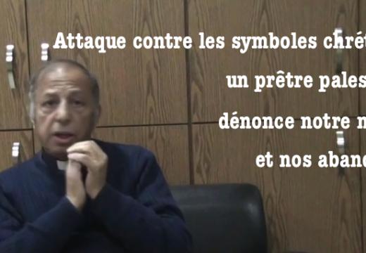 Chasse aux symboles chrétiens : un prêtre palestinien dénonce notre naïveté dans une vidéo