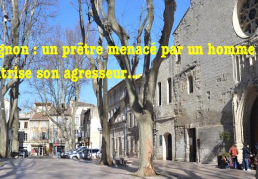 Avignon : menacé par un homme armé, un prêtre maîtrise son agresseur