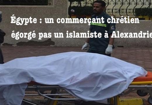 Égypte : un commerçant chrétien égorgé par un islamiste à Alexandrie