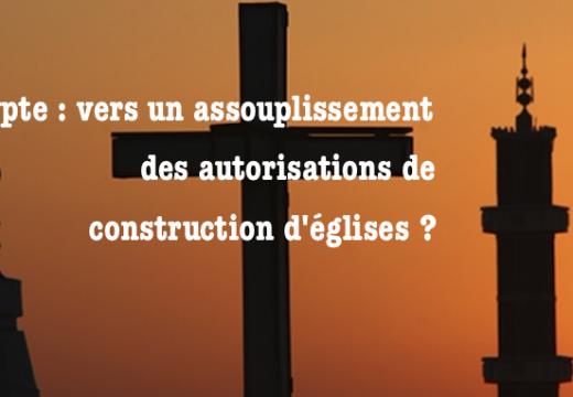 Construction d'églises en Égypte : vers un assouplissement ?