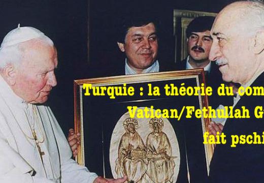 Turquie : le bobard du complot Vatican/Fethullah Gulen fait pschitt…