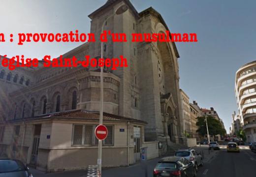 Lyon : pas de poursuite contre le provocateur musulman de l'église Saint Joseph