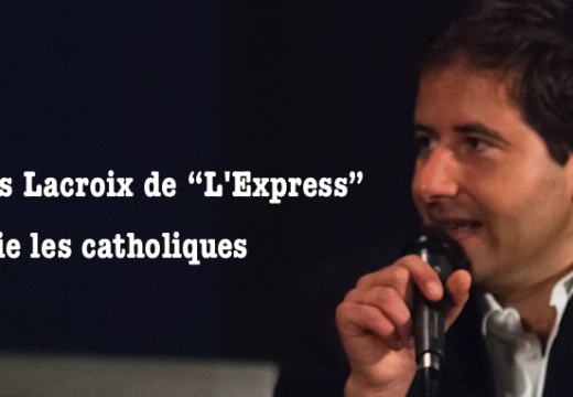 "Injure anticatholique d'Alexis Lacroix de ""L'Express"""