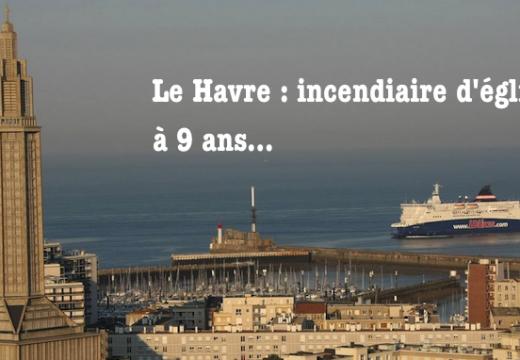 Le Havre : l'incendiaire d'églises est un gamin de 9 ans…