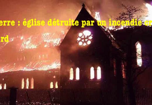 Angleterre : église détruite par un incendie criminel à Salford