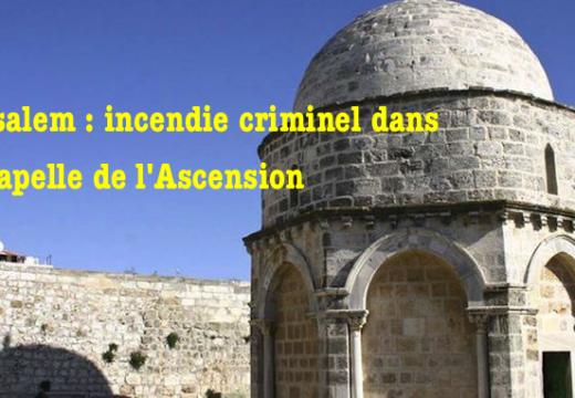 Jérusalem : tentative d'incendie de la chapelle de l'Ascension