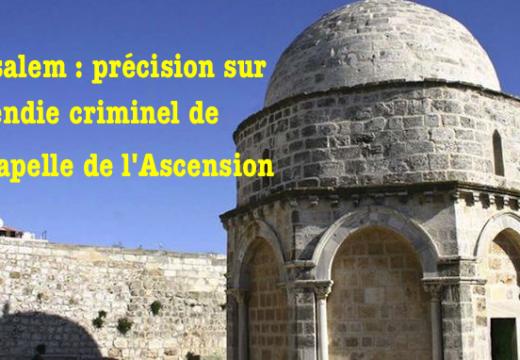 Jérusalem : à propos de l'incendie de la chapelle de l'Ascension