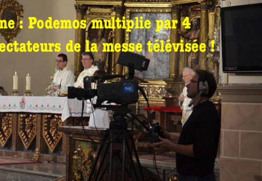 Espagne : la menace de Podemos contre la messe à la télé, quadruple le nombre des spectateurs !