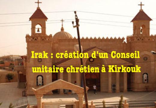 Irak : création d'un Conseil unitaire des communautés chrétiennes à Kirkouk