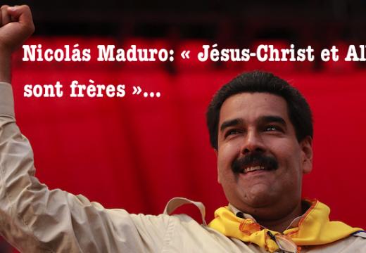 Nicolás Maduro : « Jésus-Christ et Allah sont frères »…