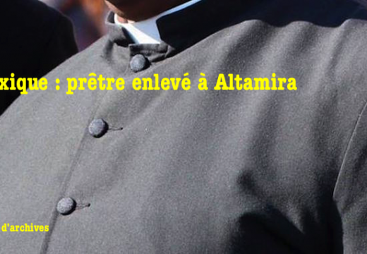 Mexique : prêtre enlevé à Altamira