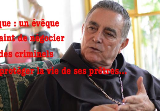 Mexique : un évêque s'abouche avec des groupes criminels pour protéger la vie de ses prêtres…