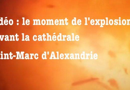 Vidéo : le moment de l'explosion devant la cathédrale d'Alexandrie