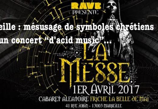 """Marseille : mésusage du symbolisme chrétien pour un concert """"d'acid music"""""""