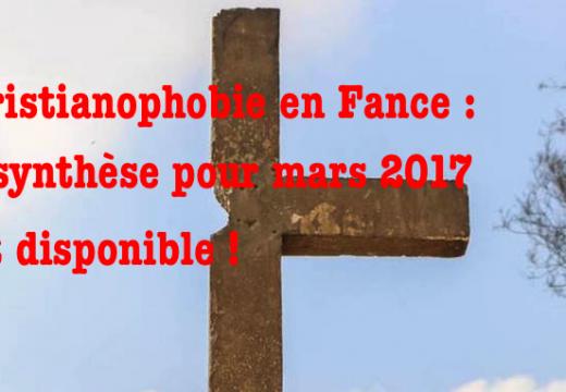 Christianophobie en France : synthèse pour mars 2017 disponible