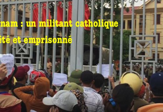 Vietnam : un militant catholique arrêté et emprisonné