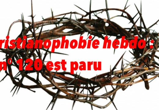 """Christianophobie hebdo"" : parution du n° 120"