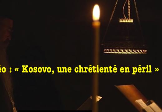 Vidéo : « Kosovo, une chrétienté en péril »