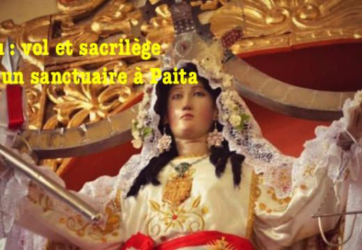 Pérou : vol et sacrilège dans un sanctuaire de Paita