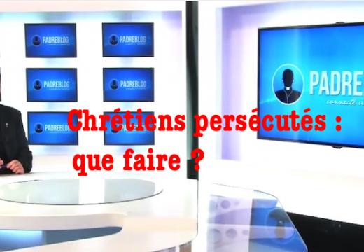Chrétiens persécutés : que faire ?