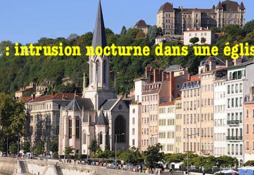 Lyon : intrusion nocturne dans une église ?
