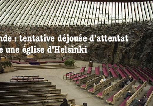 Finlande : attentat terroriste déjoué contre une église d'Helsinki