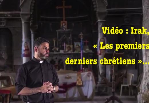 Vidéo : Irak, « Les premiers derniers chrétiens »…