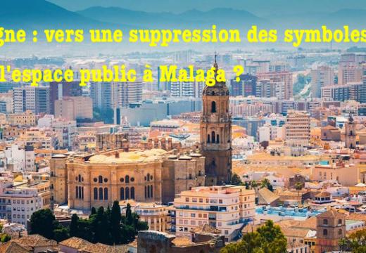 Espagne : suppression des symboles chrétiens dans l'espace public à Malaga ?