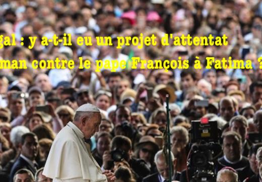 Portugal : attentat déjoué contre le pape François ?