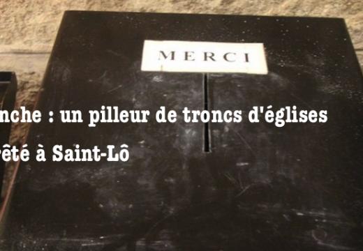 Manche : un pilleur de troncs d'églises arrêté à Saint-Lô