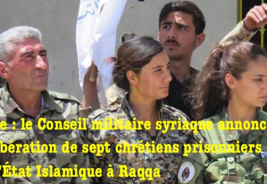 Raqqa : le Conseil militaire syriaque libère sept chrétiens…