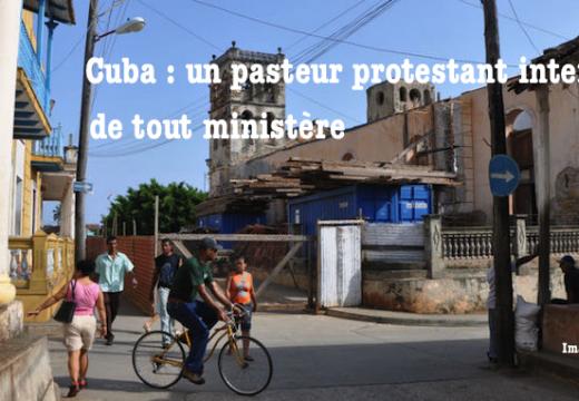 Cuba : un pasteur révoqué par le pouvoir communiste