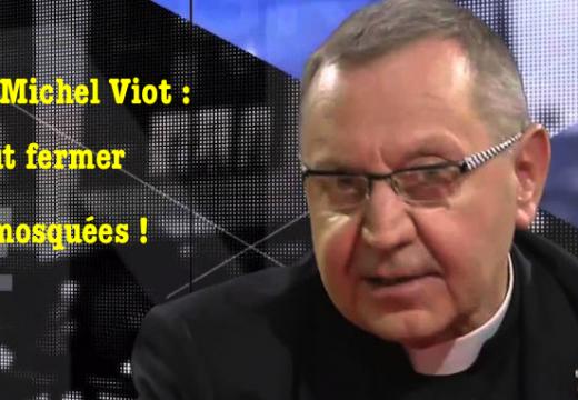 Père Michel Viot : des lieux de culte musulmans doivent être fermés…