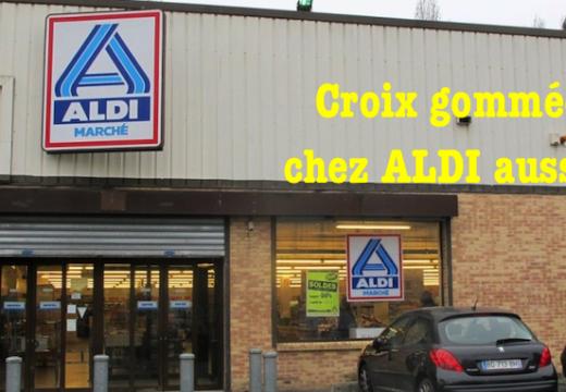 Croix gommées : la chaîne ALDI aussi…