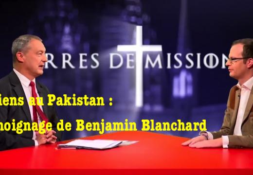 Chrétiens au Pakistan : le témoignage de Benjamin Blanchard