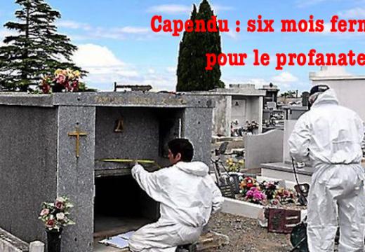 Capendu : six mois de prison ferme pour le profanateur