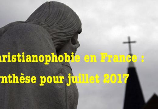 Christianophobie en France : synthèse pour juillet 2017 disponible