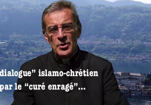 """Le """"dialogue"""" islamo chrétien selon le """"curé enragé""""…"""
