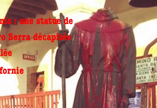 Californie : une statue de saint Junípero Serra décapitée et profanée