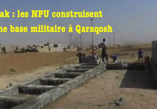 Irak : les NPU construisent une base militaire à Qaraqosh