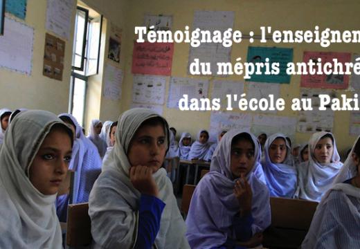 Pakistan : témoignage sur l'enseignement du mépris antichrétien dans les écoles
