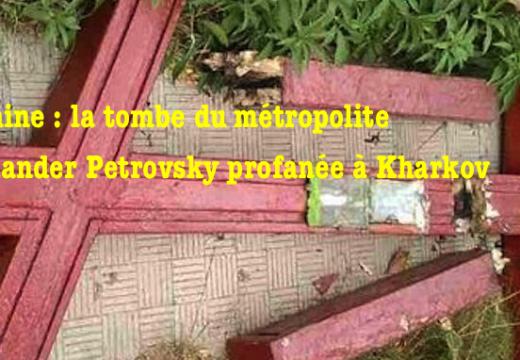 Ukraine : la tombe du métropolite Alexander Petrovsky profanée