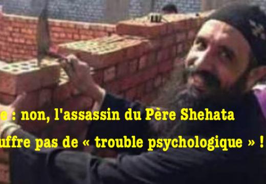 Église : non, l'assassin du Père Shahata ne souffre pas de « trouble psychologique » !