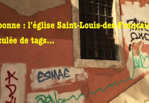 Lisbonne : tags et souillures à Saint-Louis-des-Français
