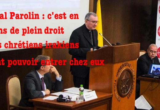 Cardinal Parolin : les chrétiens irakiens doivent rentrer chez eux en citoyens de plein droit